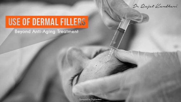 Use of Dermal Fillers : Beyond Anti-Aging Treatment